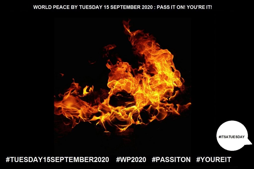 Fire-A Process of Combustion-64 of 65-WORLD PEACE ON Tuesday 15 September 2020