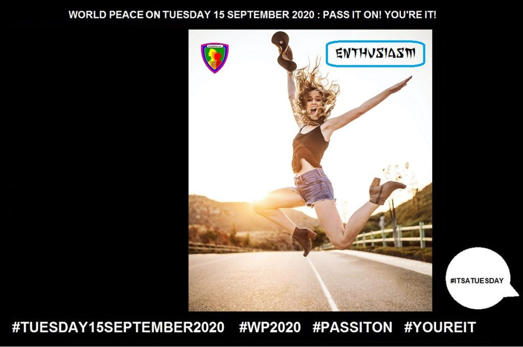 Enthusiasm-Intense Enjoyment-5 of 55-WORLD PEACE ON Tuesday 15 September 2020