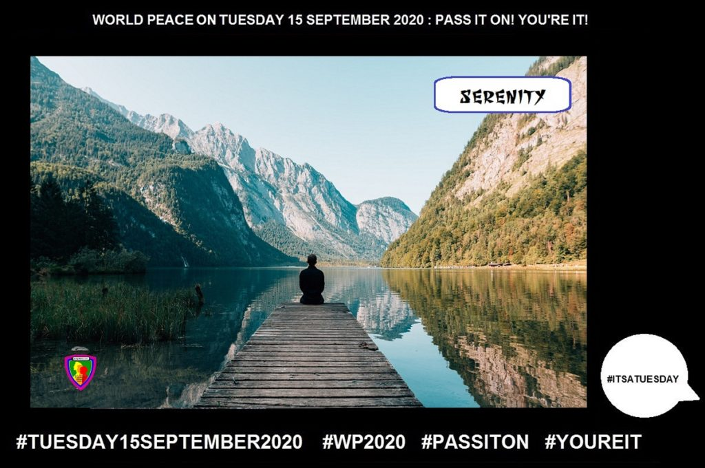 Serenity-Peaceful and Untroubled-8 of 55-WORLD PEACE ON Tuesday 15 September 2020